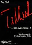 Paul Tillich - Théologie systématique - Tome 3, L'existence et le Christ.