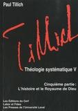 Paul Tillich - Théologie systématique - Cinquième partie, L'histoire et le Royaume de Dieu.