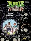 Paul Tobin et Jacob Chabot - Plants vs Zombies Tome 6 : Panique sous la ville !.