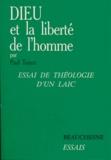 Paul Toinet - Dieu et la liberté de l'homme - Essai de théologie d'un laïc.