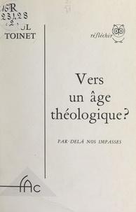 Paul Toinet - Vers un âge théologique ?.