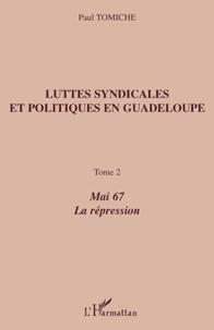 Paul Tomiche - Luttes syndicales et politiques en Guadeloupe - Tome 2, Mai 67, La Répression.