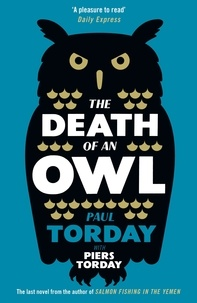 Paul Torday et Piers Torday - The Death of an Owl - From the author of Salmon Fishing in the Yemen, a witty tale of scandal and subterfuge.