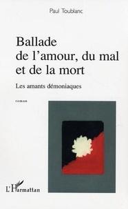 Paul Toublanc - Ballade de l'amour, du mal et de la mort - Les amants démoniaques.