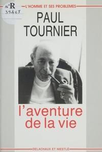 Paul Tournier - L'aventure de la vie.