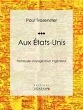 Paul Trasenster et  Ligaran - Aux États-Unis - Notes de voyage d'un ingénieur.