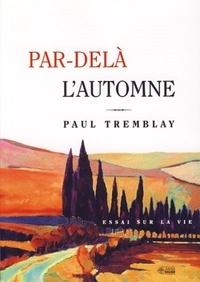 Paul Tremblay - Par-delà l'automne - Essai sur la vie.