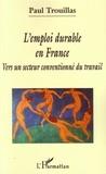 Paul Trouillas - L'emploi durable en France : vers un secteur conventionné du travail.