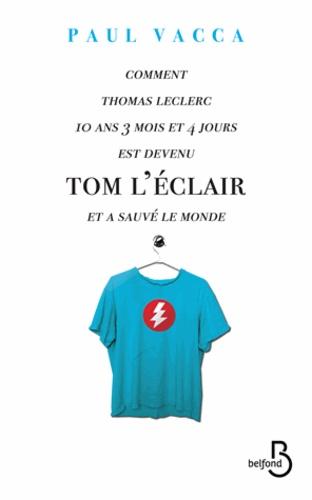 Comment Thomas Leclerc, 10 ans, 3 mois et 4 jours est devenu Tom L'Eclair et a sauvé le monde