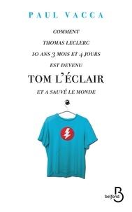 Paul Vacca - Comment Thomas Leclerc, 10 ans, 3 mois et 4 jours est devenu Tom L'Eclair et a sauvé le monde.