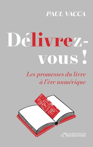 Paul Vacca - Délivrez-vous ! - Les promesses du livre à l'ère numérique.
