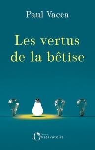 Paul Vacca - Les vertus de la bêtise.
