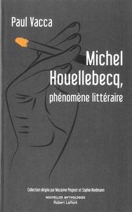 Paul Vacca - Michel Houellebecq, phénomène littéraire.