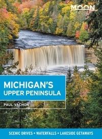 Paul Vachon - Moon Michigan's Upper Peninsula - Scenic Drives, Waterfalls, Lakeside Getaways.