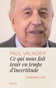 Paul Valadier - Ce qui nous fait tenir en temps d'incertitude - L'espérance vive.