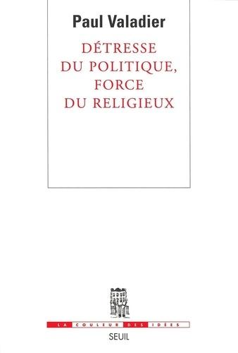 Détresse du politique, force du religieux