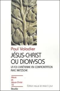 Paul Valadier - Jésus-Christ ou Dionysos - La foi chrétienne en confrontation avec Nietzsche.