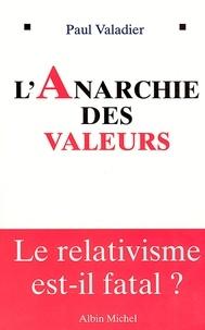 Paul Valadier - L'Anarchie des valeurs - Le relativisme est-il fatal?.