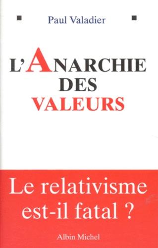 L'ANARCHIE DES VALEURS. Le relativisme est-il fatal ?