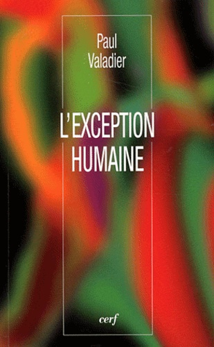 Paul Valadier - L'exception humaine.