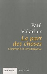 Paul Valadier - La part des choses - Compromis et intransigeance.