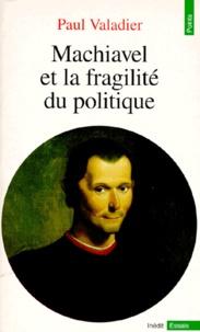 Paul Valadier - Machiavel et la fragilité du politique.