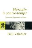 Paul Valadier - Maritain à contre-temps - Pour une démocratie vivante.