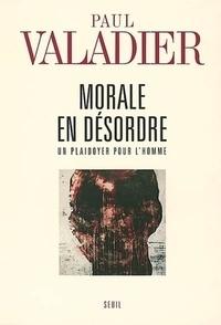 Paul Valadier - Morale en désordre - Un plaidoyer pour l'homme.