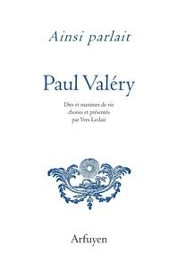 Paul Valéry - Ainsi parlait Paul Valéry - Dits et maximes de vie.