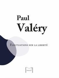 Paul Valéry - Fluctuations sur la liberté.