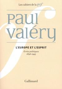 Paul Valéry - L'Europe et l'esprit - Ecrits politiques 1896-1945.