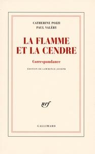 Paul Valéry et Catherine Pozzi - La flamme et la cendre - Correspondance.