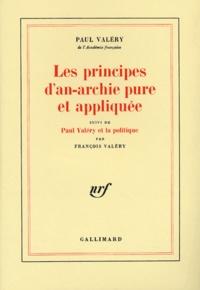Paul Valéry - Les principes d'an-archie pure et appliquée suivi de Paul Valéry et la politique.