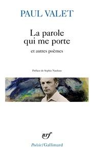 Paul Valet - La parole qui me porte précédé de Lacunes et de Table rase et suivi de Paroles d'assaut.
