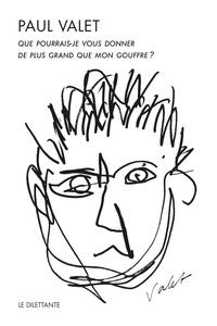 Paul Valet - Que pourrais-je vous donner de plus grand que mon gouffre ? - Suivi de Solstices terrassés, Mémoire seconde et Translucide.