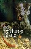 Paul Vallin - Le Huron blanc.