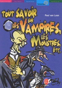 Paul Van Loon - Tout savoir sur les vampires, les monstres, etc..