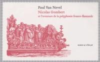 Paul Van Nevel - Nicolas Gombert - Et l'aventure de la polyphonie franco-flamande. 1 CD audio