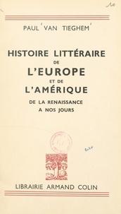Paul Van Tieghem - Histoire littéraire de l'Europe et de l'Amérique de la Renaissance à nos jours.
