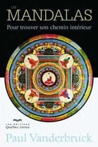 Les mandalas- Pour trouver son chemin intérieur - Paul Vanderbruck |