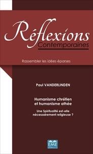 Paul Vanderlinden - Humanisme chrétien et humanisme athée - Une spiritualité est-elle nécessairement religieuse ?.
