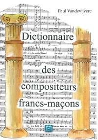 Paul Vandevijvere - Dictionnaire des compositeurs francs-maçons - Un lexique maçonnique.