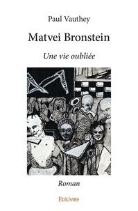 Paul Vauthey - Matvei Bronstein - Une vie oubliée.