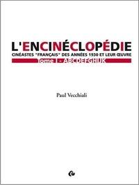"""Paul Vecchiali - L'encinéclopédie - Cinéastes """"français"""" des années 1930 et leur oeuvre Tome 1."""