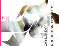 Paul Venaas et Phil Scott - Flash deConstruction - The Process, Design, and Actionscript of Juxt Interactive.