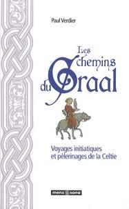Paul Verdier - Les chemins du Graal - Voyages initiatiques et pèlerinages de la Celtie.