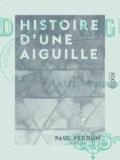 Paul Verdun - Histoire d'une aiguille.