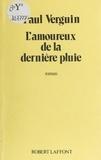 Paul Verguin - L'Amoureux de la dernière pluie.