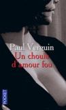Paul Verguin - Un chouïa d'amour fou.