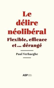Paul Verhaeghe - Le délire néolibéral - Flexible, efficace et... dérangé.